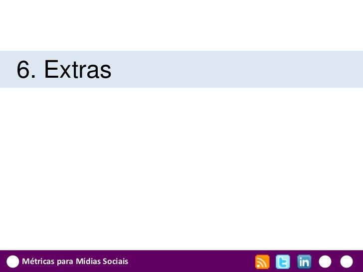 6. ExtrasMétricas para Mídias Sociais