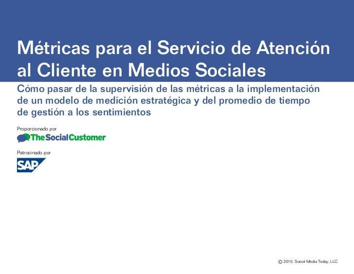Métricas para el Servicio de Atenciónal Cliente en Medios SocialesCómo pasar de la supervisión de las métricas a la implem...