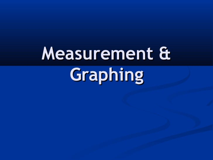 Measurement &  Graphing