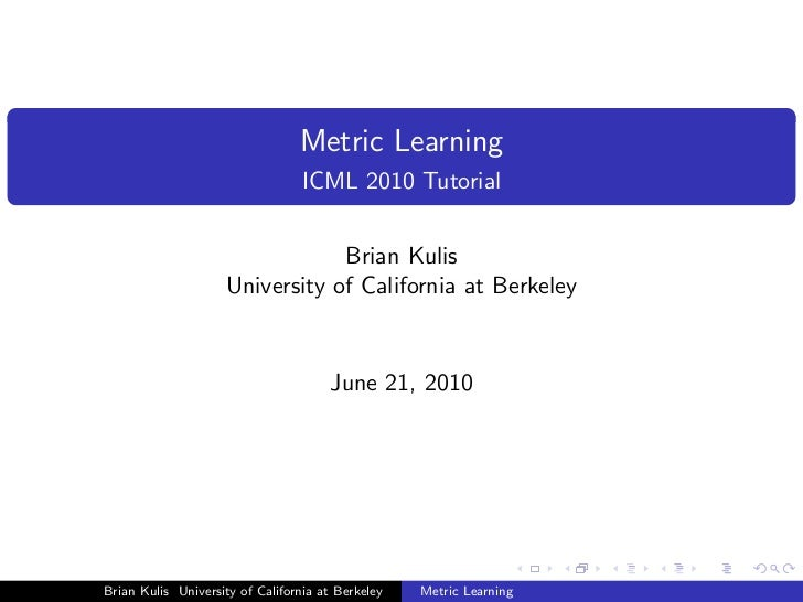 Metric Learning                                  ICML 2010 Tutorial                                 Brian Kulis           ...