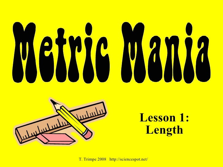 Lesson 1: Length T. Trimpe 2008  http://sciencespot.net/