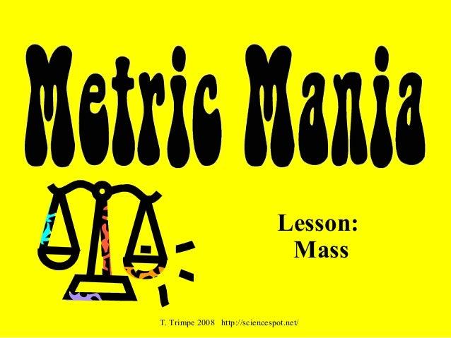 Lesson: Mass T. Trimpe 2008 http://sciencespot.net/