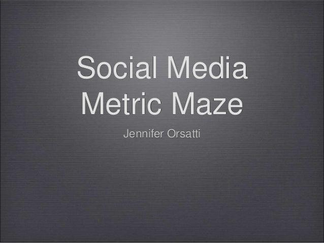 Social MediaMetric Maze   Jennifer Orsatti
