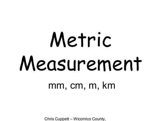 Chris Cuppett – Wicomico County, Metric Measurement mm, cm, m, km