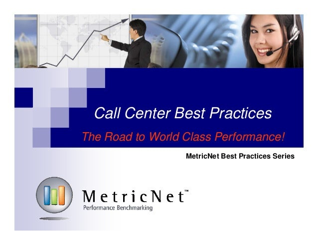 Call Center Best Practices The Road to World Class Performance! MetricNet Best Practices Series