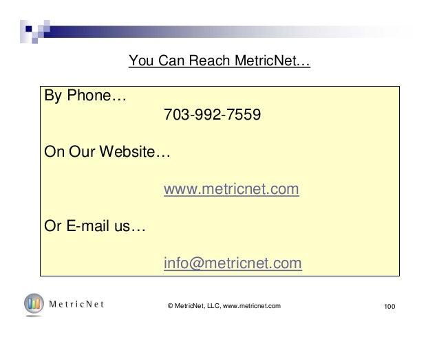 You Can Reach MetricNet… By Phone… 703-992-7559 On Our Website… www.metricnet.com Or E-mail us… info@metricnet.com © Metri...