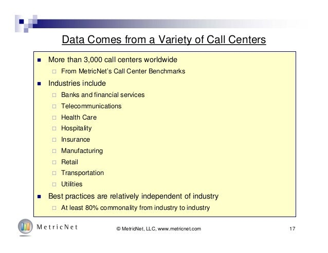 17© MetricNet, LLC, www.metricnet.com Data Comes from a Variety of Call Centers  More than 3,000 call centers worldwide ...