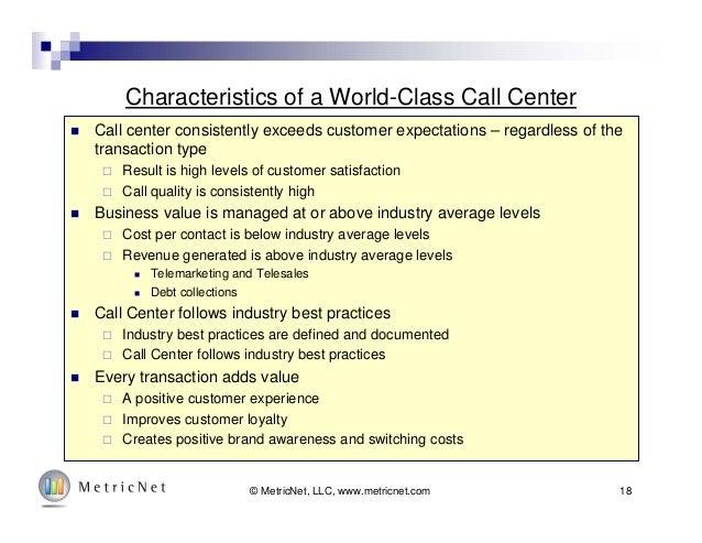 18© MetricNet, LLC, www.metricnet.com Characteristics of a World-Class Call Center  Call center consistently exceeds cust...