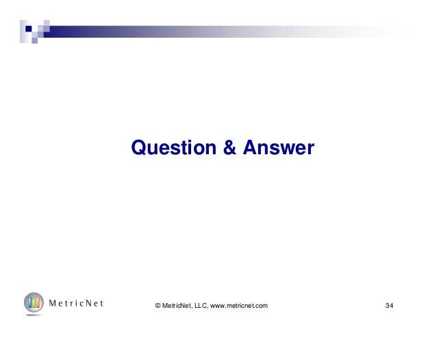 34© MetricNet, LLC, www.metricnet.com Question & Answer