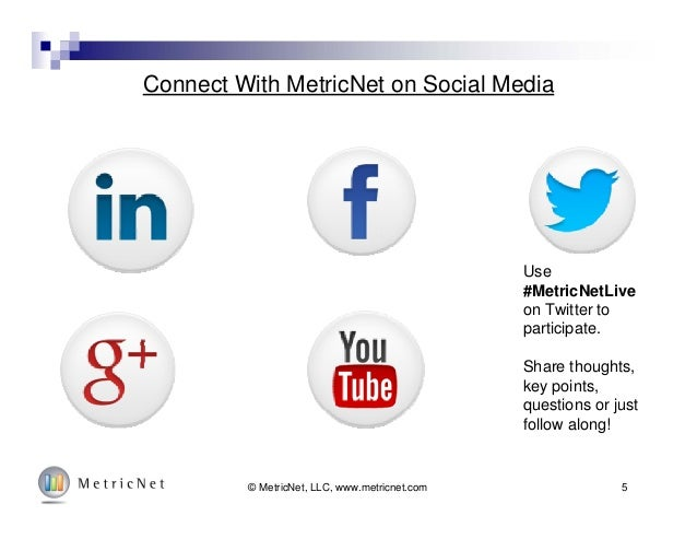 Connect With MetricNet on Social Media 5 Use #MetricNetLive on Twitter to participate. Share thoughts, key points, questio...