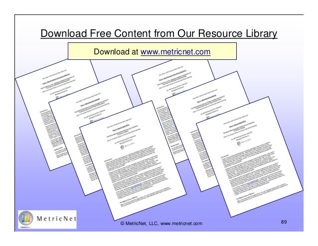 Download Free Content from Our Resource Library Download at www.metricnet.com © MetricNet, LLC, www.metricnet.com 89