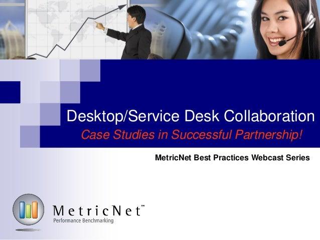 Desktop/Service Desk CollaborationCase Studies in Successful Partnership!MetricNet Best Practices Webcast Series