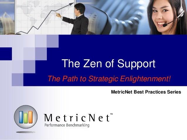 The Zen of SupportThe Path to Strategic Enlightenment!MetricNet Best Practices Series