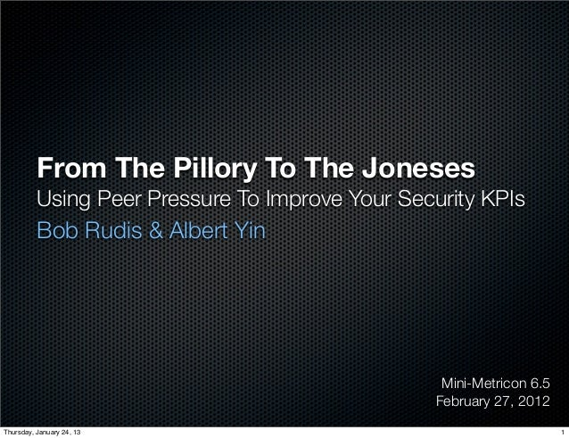 From The Pillory To The Joneses          Using Peer Pressure To Improve Your Security KPIs          Bob Rudis & Albert Yin...