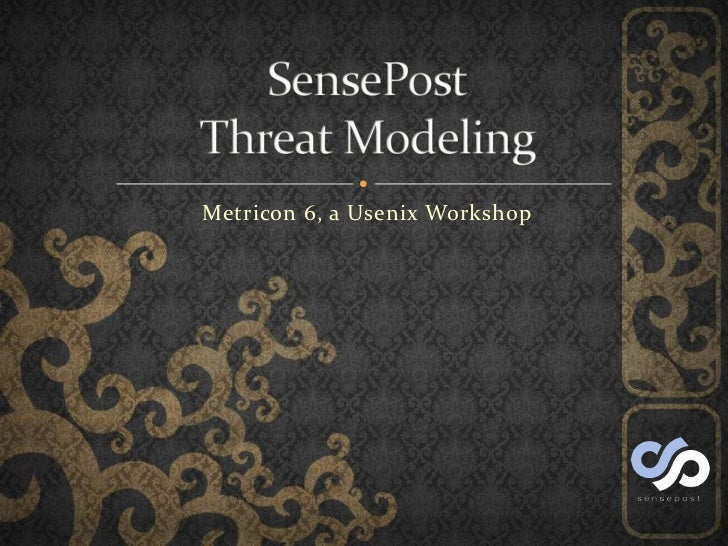 Metricon 6, a Usenix Workshop<br />SensePostThreat Modeling<br />