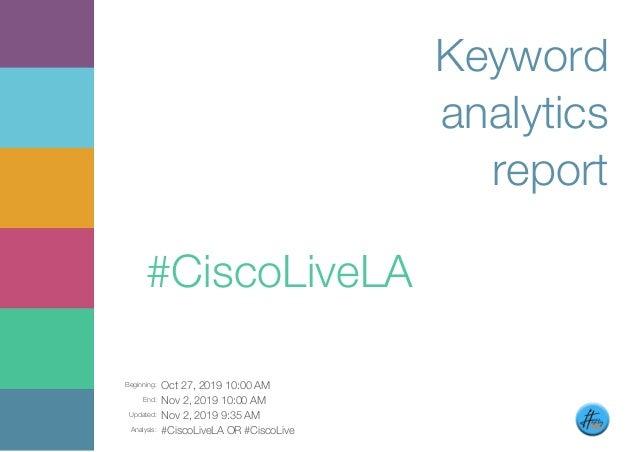 Beginning: Oct 27, 2019 10:00 AM End: Nov 2, 2019 10:00 AM Updated: Nov 2, 2019 9:35 AM Analysis: #CiscoLiveLA OR #CiscoLi...