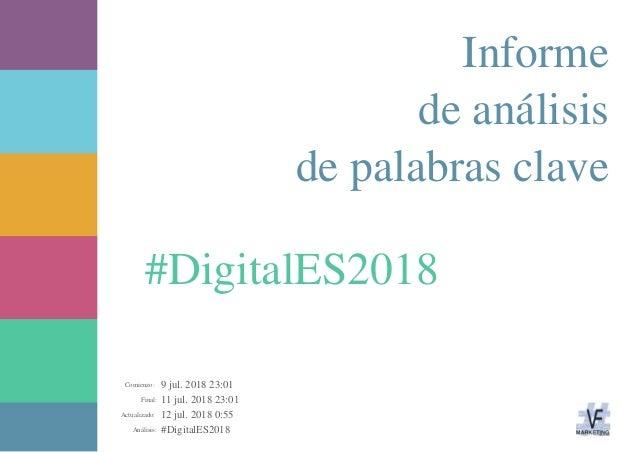 9 jul. 2018 23:01 11 jul. 2018 23:01 12 jul. 2018 0:55 #DigitalES2018Análisis: Actualizado: Final: Comienzo: #DigitalES201...