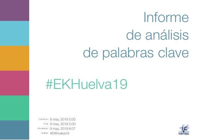Comienzo: 8 may. 2019 5:00 Final: 9 may. 2019 5:00 Actualizado: 9 may. 2019 6:07 Análisis: #EKHuelva19 Informe de análisis...
