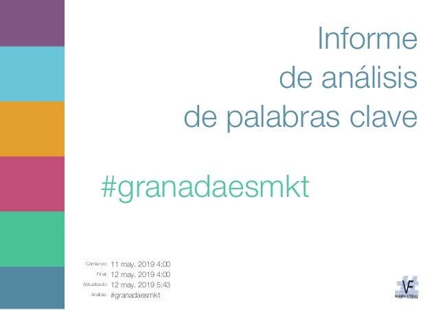 Comienzo: 11 may. 2019 4:00 Final: 12 may. 2019 4:00 Actualizado: 12 may. 2019 5:43 Análisis: #granadaesmkt Informe de aná...
