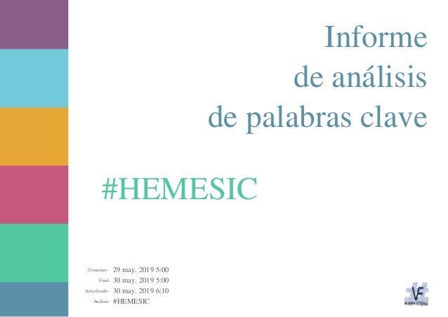 29 may. 2019 5:00 30 may. 2019 5:00 30 may. 2019 6:10 #HEMESICAnálisis: Actualizado: Final: Comienzo: #HEMESIC Informe de ...
