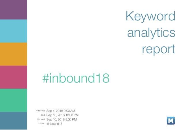 Beginning: Sep 4, 2018 9:00 AM End: Sep 10, 2018 10:00 PM Updated: Sep 10, 2018 8:36 PM Analysis: #inbound18 Keyword analy...