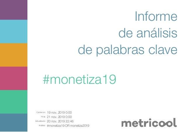 Comienzo: 19 nov. 2019 0:00 Final: 21 nov. 2019 0:00 Actualizado: 20 nov. 2019 22:46 Análisis: #monetiza19 OR monetiza2019...