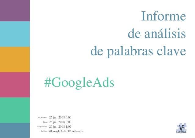 25 jul. 2018 0:00 26 jul. 2018 0:00 26 jul. 2018 1:07 #GoogleAds OR AdwordsAnálisis: Actualizado: Final: Comienzo: #Google...