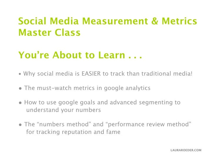 Social Media Measurement & Metrics Master Class  You're About to Learn . . . • Why social media is EASIER to track than tr...