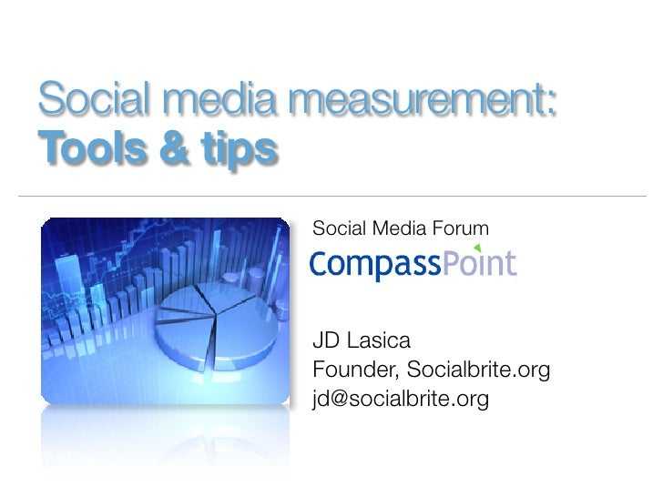 Social media measurement:Tools & tips             Social Media Forum             JD Lasica             Founder, Socialbrit...