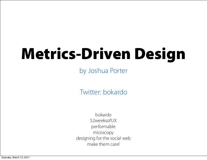 Metrics-Driven Design                            by Joshua Porter                            Twitter: bokardo             ...