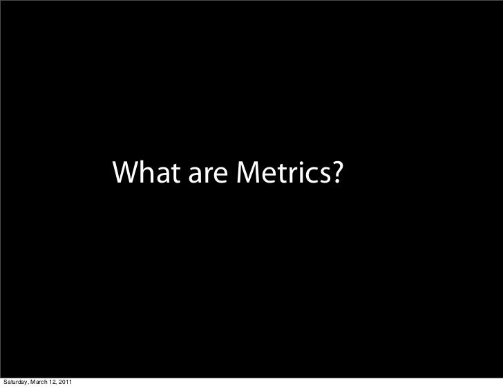 What are Metrics?Saturday, March 12, 2011