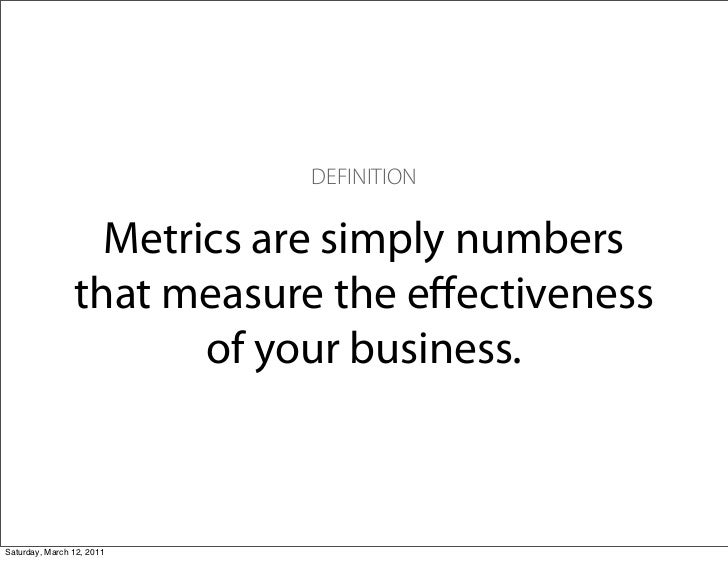 DEFINITION                  Metrics are simply numbers                that measure the effectiveness                       ...