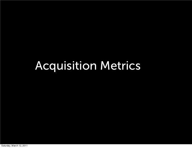 Acquisition MetricsSaturday, March 12, 2011