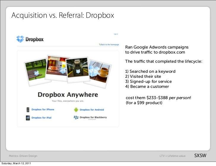 Acquisition vs. Referral: Dropbox                                            Ran Google Adwords campaigns                 ...