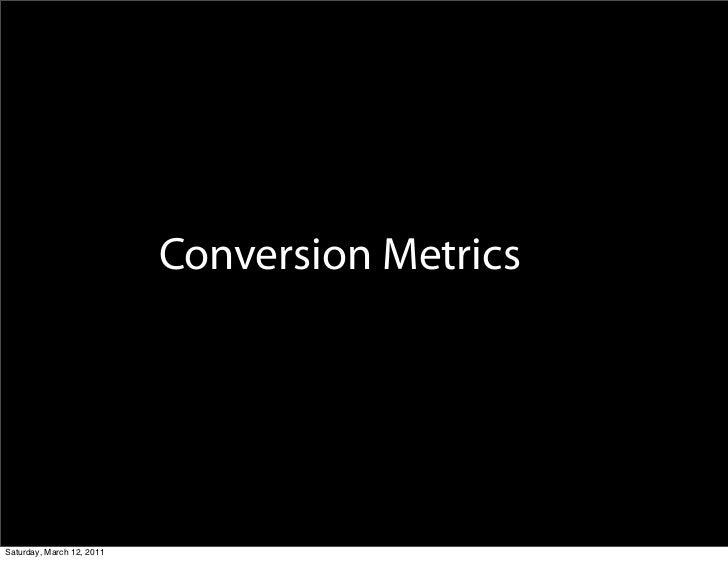 Conversion MetricsSaturday, March 12, 2011