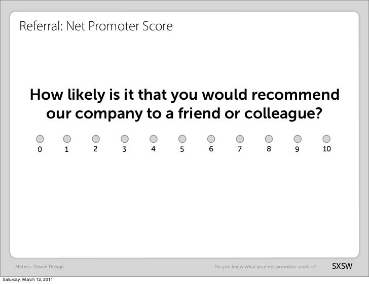 Referral: Net Promoter Score            How likely is it that you would recommend              our company to a friend or ...