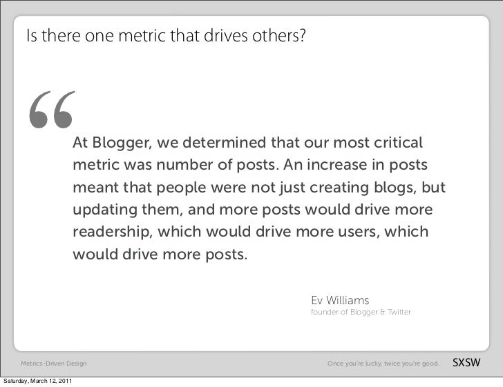 "Is there one metric that drives others?      ""                    At Blogger, we determined that our most critical        ..."