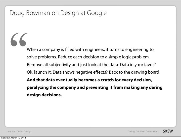 """Doug Bowman on Design at Google      """"                    When a company is filled with engineers, it turns to engineering ..."""
