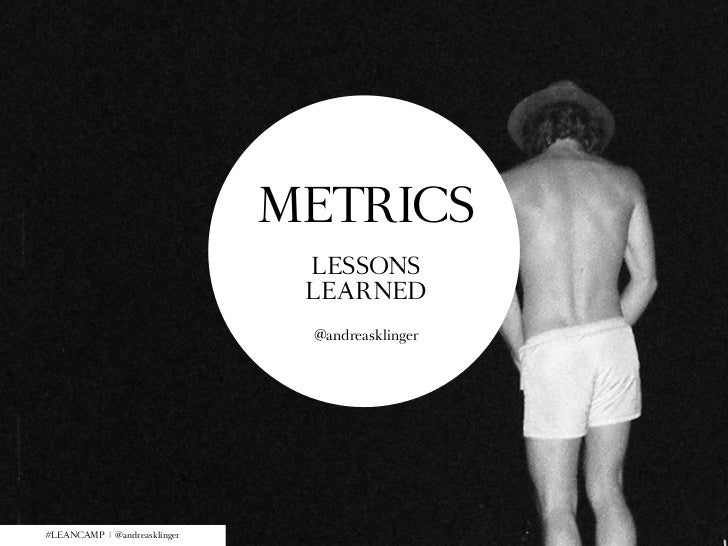 METRICS                               LESSONS                               LEARNED                               @andreas...