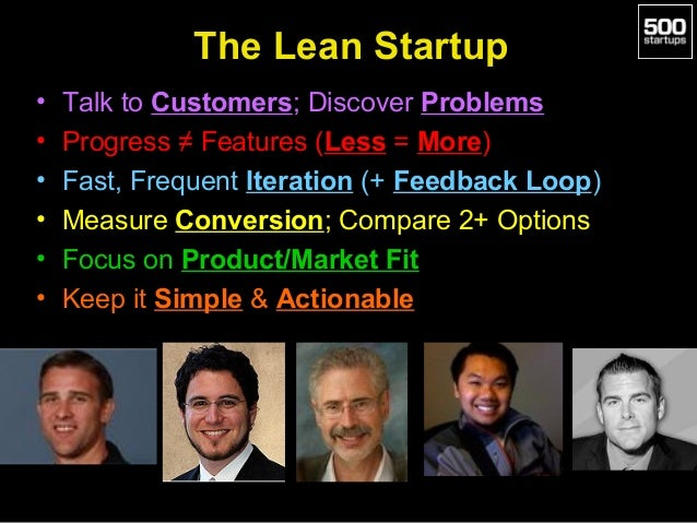 The Lean Startup • • • • • •  Talk to Customers; Discover Problems Progress ≠ Features (Less = More) Fast, Frequent Iterat...