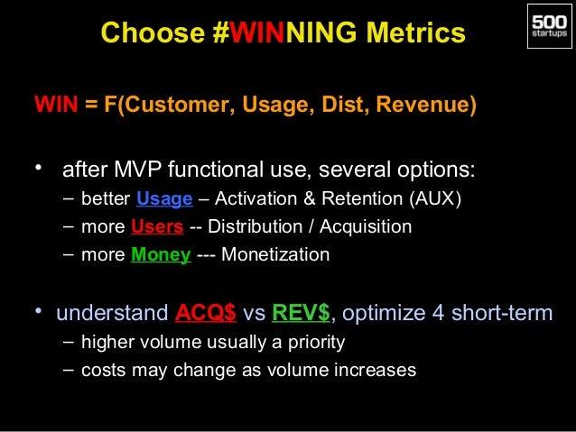Choose #WINNING Metrics WIN = F(Customer, Usage, Dist, Revenue) • after MVP functional use, several options: – better Usag...