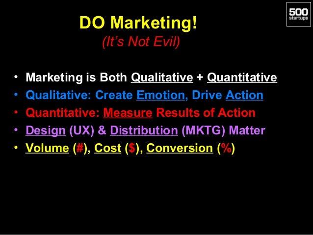 DO Marketing! (It's Not Evil) • • • • •  Marketing is Both Qualitative + Quantitative Qualitative: Create Emotion, Drive A...