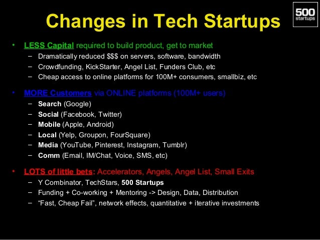 Changes in Tech Startups •  LESS Capital required to build product, get to market – Dramatically reduced $$$ on servers, s...