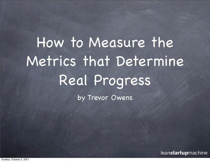 How to Measure the                    Metrics that Determine                        Real Progress                         ...
