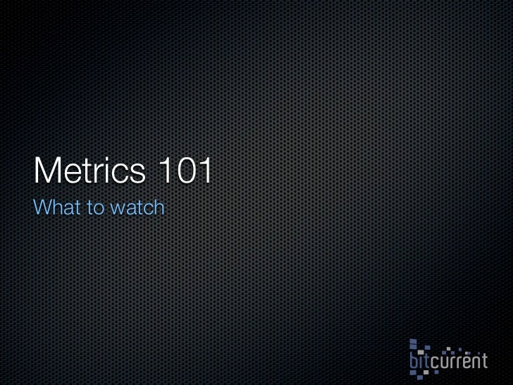 Metrics 101 What to watch