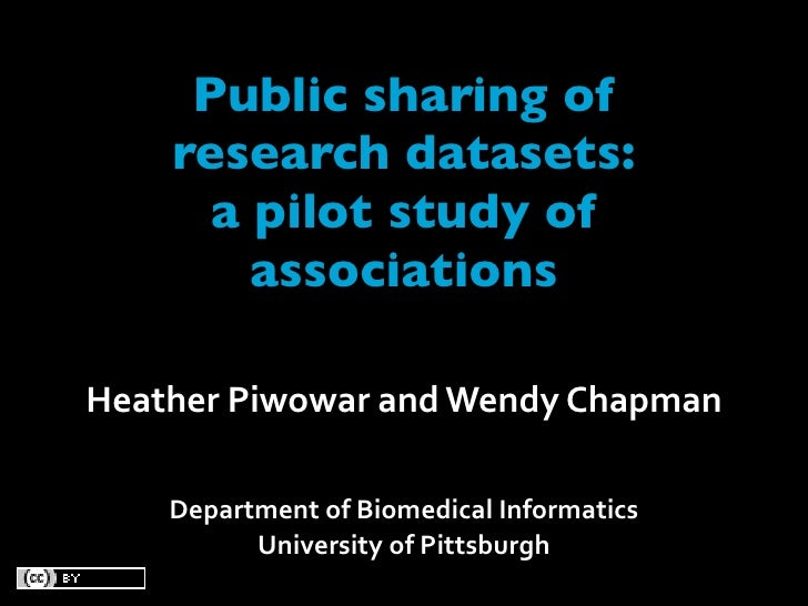 Public sharing of     research datasets:       a pilot study of         associations  Heather Piwowar and Wendy Chapman   ...