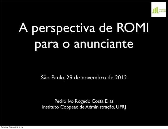 A perspectiva de ROMI                   para o anunciante                         São Paulo, 29 de novembro de 2012       ...