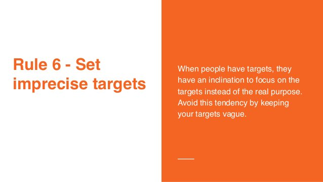 Rule 6 - Set imprecise targets When people have targets, they have an inclination to focus on the targets instead of the r...