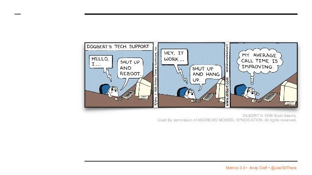 Metrics 3.0 • Andy Cleff • @JustSitThere DILBERT © 1999 Scott Adams. Used By permission of ANDREWS MCMEEL SYNDICATION. All...
