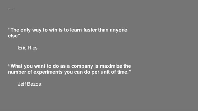 """""""The only way to win is to learn faster than anyone else"""" Eric Ries """"What you want to do as a company is maximize the numb..."""